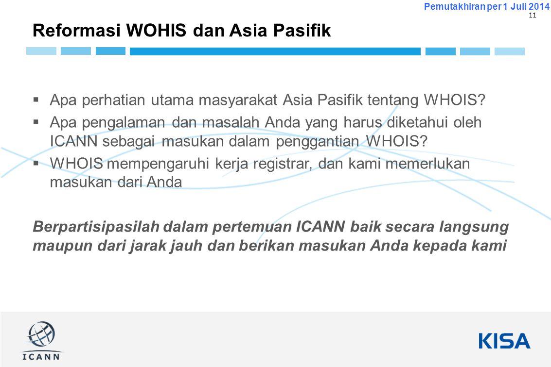 11 Pemutakhiran per 1 Juli 2014  Apa perhatian utama masyarakat Asia Pasifik tentang WHOIS?  Apa pengalaman dan masalah Anda yang harus diketahui ol