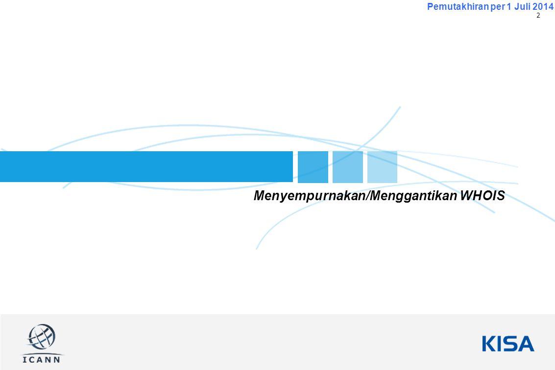 3 Pemutakhiran per 1 Juli 2014 What is WHOIS.