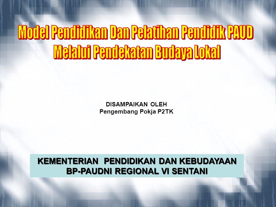 KEMENTERIAN PENDIDIKAN DAN KEBUDAYAAN BP-PAUDNI REGIONAL VI SENTANI DISAMPAIKAN OLEH Pengembang Pokja P2TK