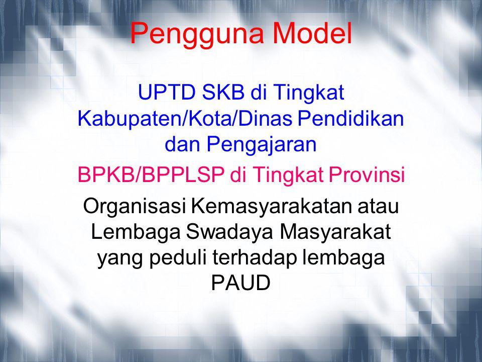Pengguna Model UPTD SKB di Tingkat Kabupaten/Kota/Dinas Pendidikan dan Pengajaran BPKB/BPPLSP di Tingkat Provinsi Organisasi Kemasyarakatan atau Lemba