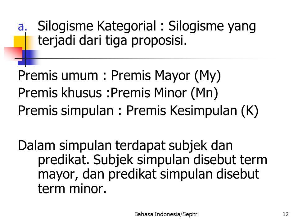 Bahasa Indonesia/Sepitri12 a.Silogisme Kategorial : Silogisme yang terjadi dari tiga proposisi.