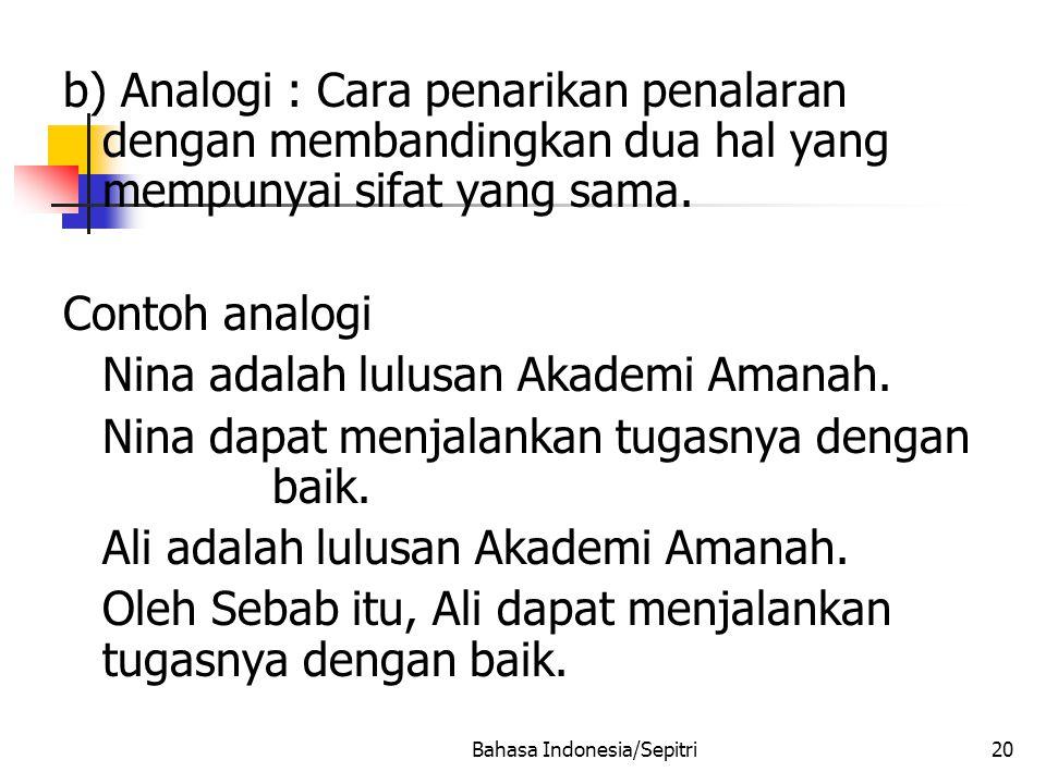 Bahasa Indonesia/Sepitri20 b) Analogi : Cara penarikan penalaran dengan membandingkan dua hal yang mempunyai sifat yang sama.