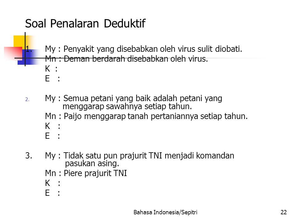 Bahasa Indonesia/Sepitri22 Soal Penalaran Deduktif 1.My : Penyakit yang disebabkan oleh virus sulit diobati.