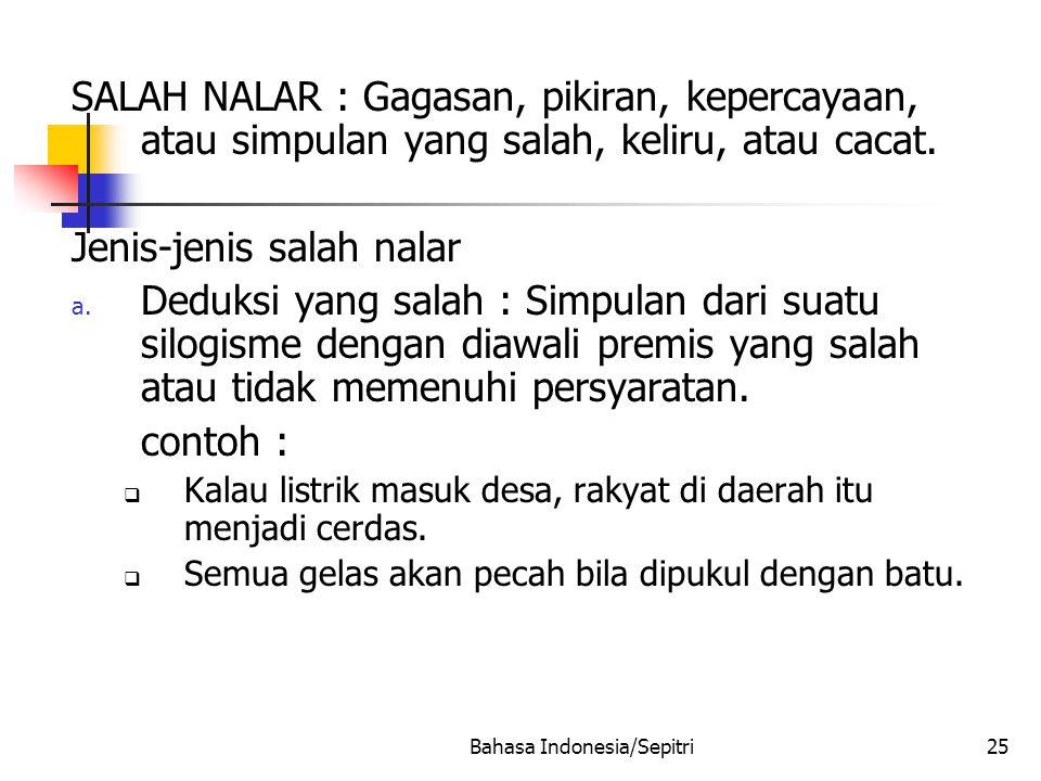 Bahasa Indonesia/Sepitri25 SALAH NALAR : Gagasan, pikiran, kepercayaan, atau simpulan yang salah, keliru, atau cacat.