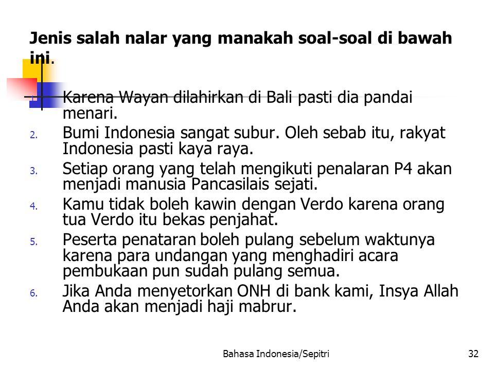 Bahasa Indonesia/Sepitri32 Jenis salah nalar yang manakah soal-soal di bawah ini.