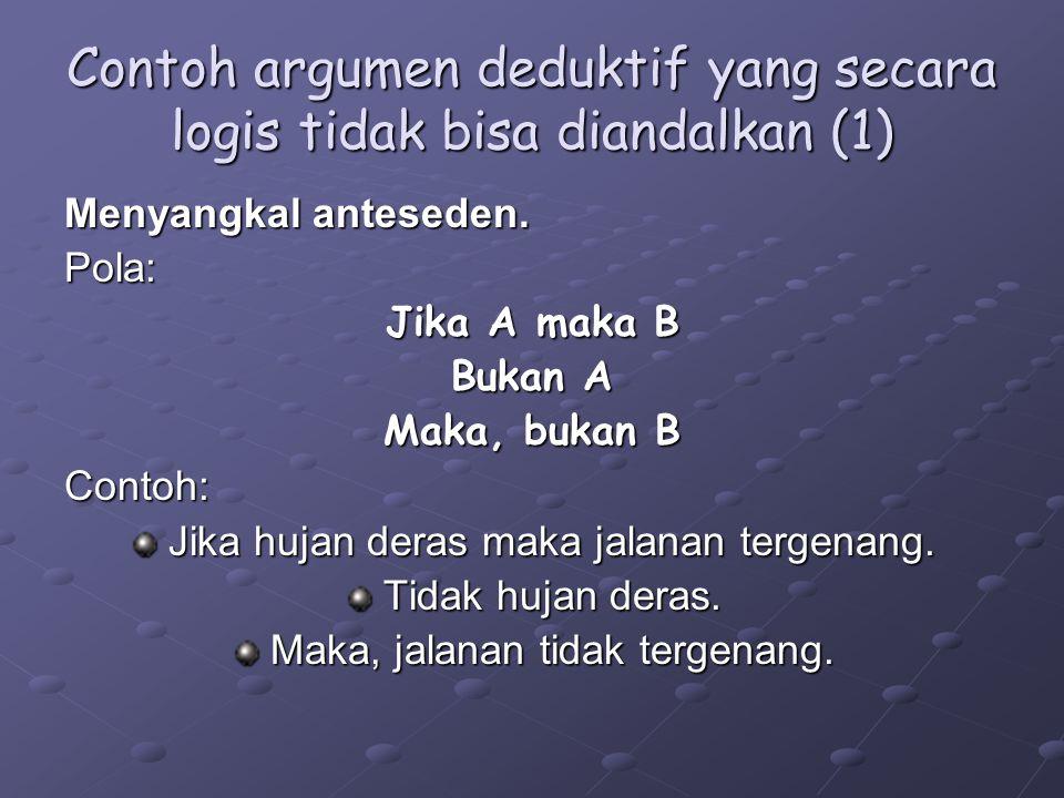 Contoh argumen deduktif yang secara logis tidak bisa diandalkan (1) Menyangkal anteseden.