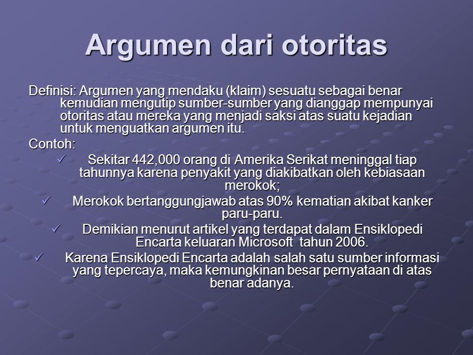 Argumen dari otoritas Definisi: Argumen yang mendaku (klaim) sesuatu sebagai benar kemudian mengutip sumber-sumber yang dianggap mempunyai otoritas atau mereka yang menjadi saksi atas suatu kejadian untuk menguatkan argumen itu.