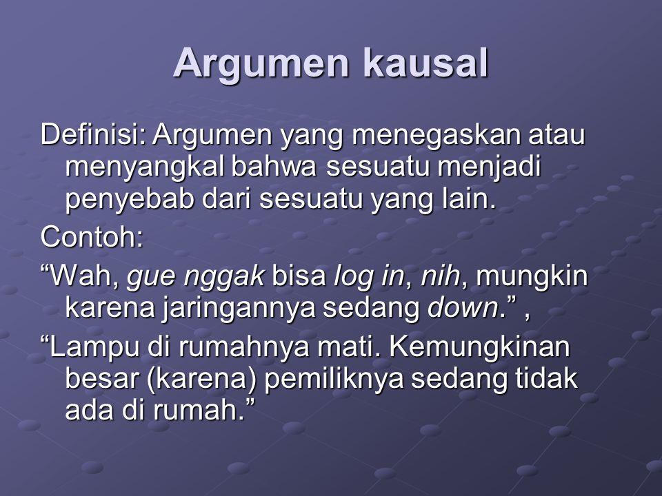 Argumen kausal Definisi: Argumen yang menegaskan atau menyangkal bahwa sesuatu menjadi penyebab dari sesuatu yang lain.