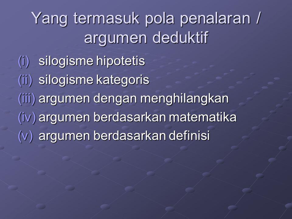 Yang termasuk pola penalaran / argumen deduktif (i)silogisme hipotetis (ii)silogisme kategoris (iii)argumen dengan menghilangkan (iv)argumen berdasarkan matematika (v)argumen berdasarkan definisi