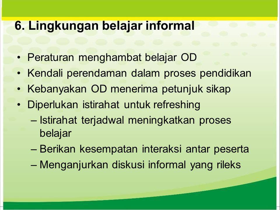 6. Lingkungan belajar informal Peraturan menghambat belajar OD Kendali perendaman dalam proses pendidikan Kebanyakan OD menerima petunjuk sikap Diperl