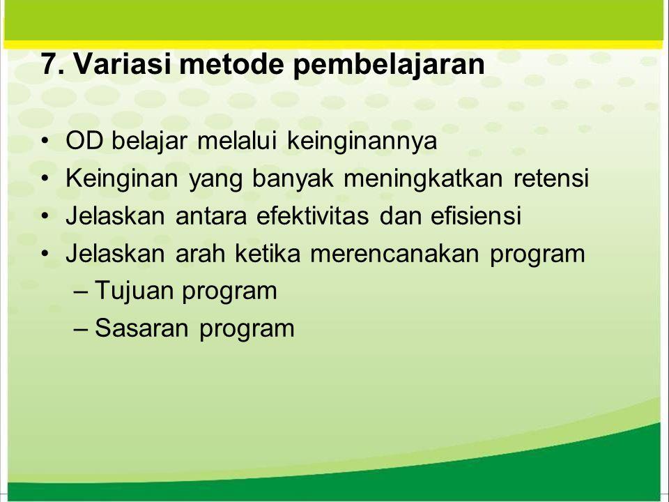 7. Variasi metode pembelajaran OD belajar melalui keinginannya Keinginan yang banyak meningkatkan retensi Jelaskan antara efektivitas dan efisiensi Je