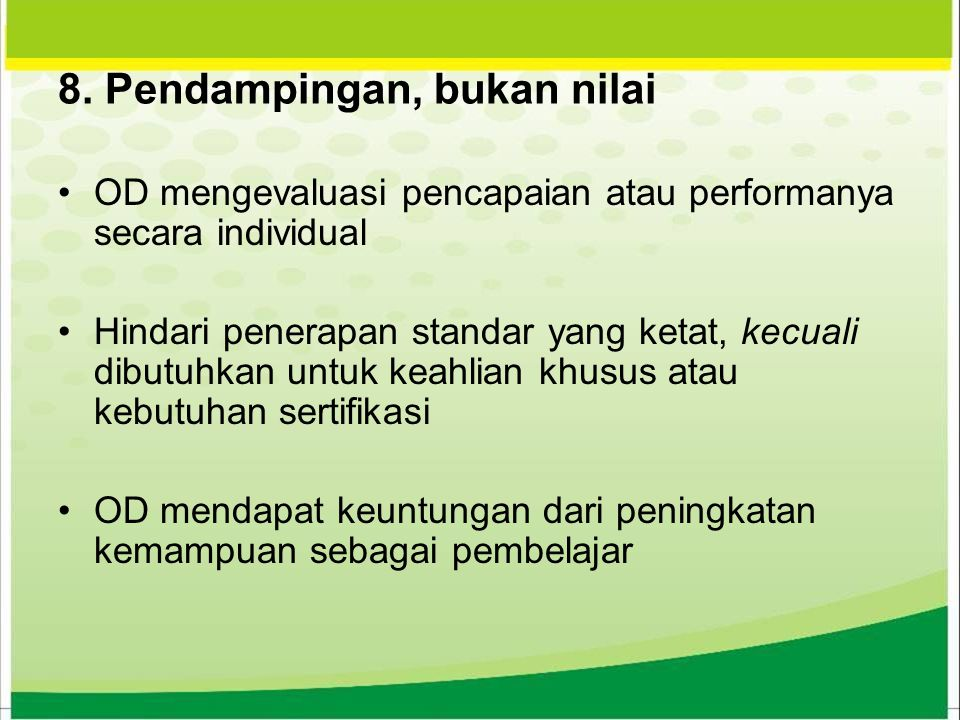 OD mengevaluasi pencapaian atau performanya secara individual Hindari penerapan standar yang ketat, kecuali dibutuhkan untuk keahlian khusus atau kebu