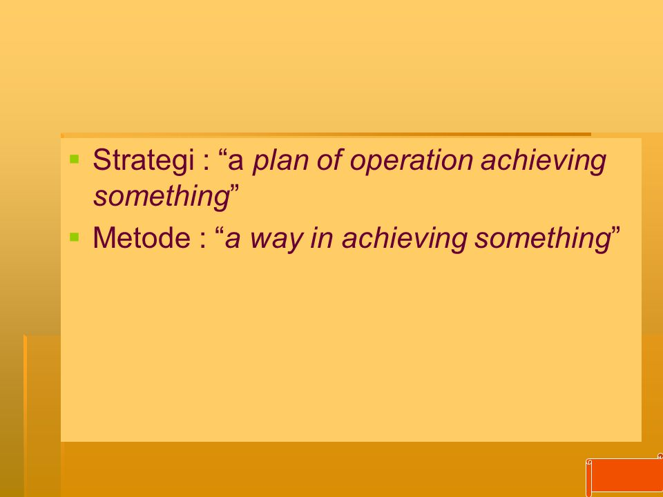   Strategi : a plan of operation achieving something   Metode : a way in achieving something