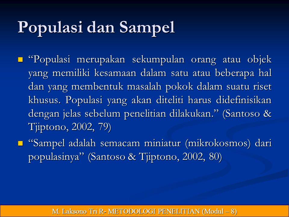 Populasi dan Sampel Populasi merupakan sekumpulan orang atau objek yang memiliki kesamaan dalam satu atau beberapa hal dan yang membentuk masalah pokok dalam suatu riset khusus.