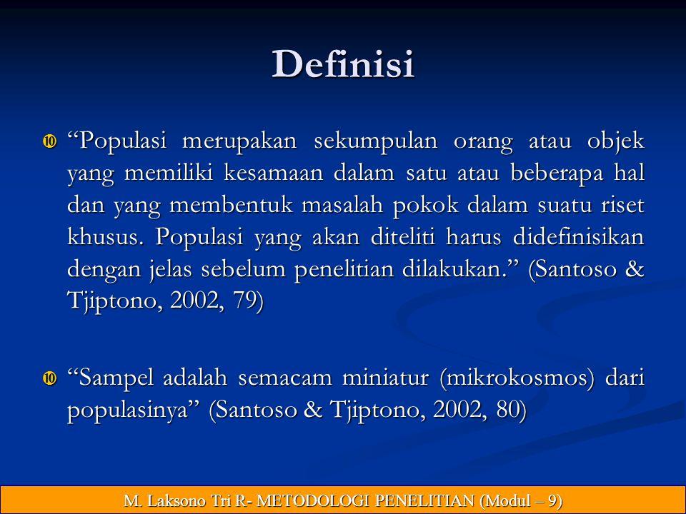 Definisi  Populasi merupakan sekumpulan orang atau objek yang memiliki kesamaan dalam satu atau beberapa hal dan yang membentuk masalah pokok dalam suatu riset khusus.