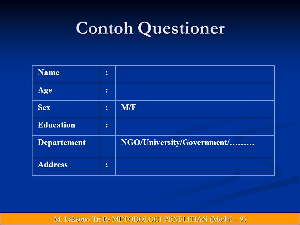 Contoh Questioner Name: Age: Sex:M/F Education: DepartementNGO/University/Government/……… Address: M.