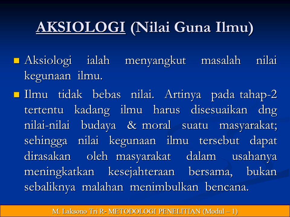 AKSIOLOGI (Nilai Guna Ilmu) Aksiologi ialah menyangkut masalah nilai kegunaan ilmu.