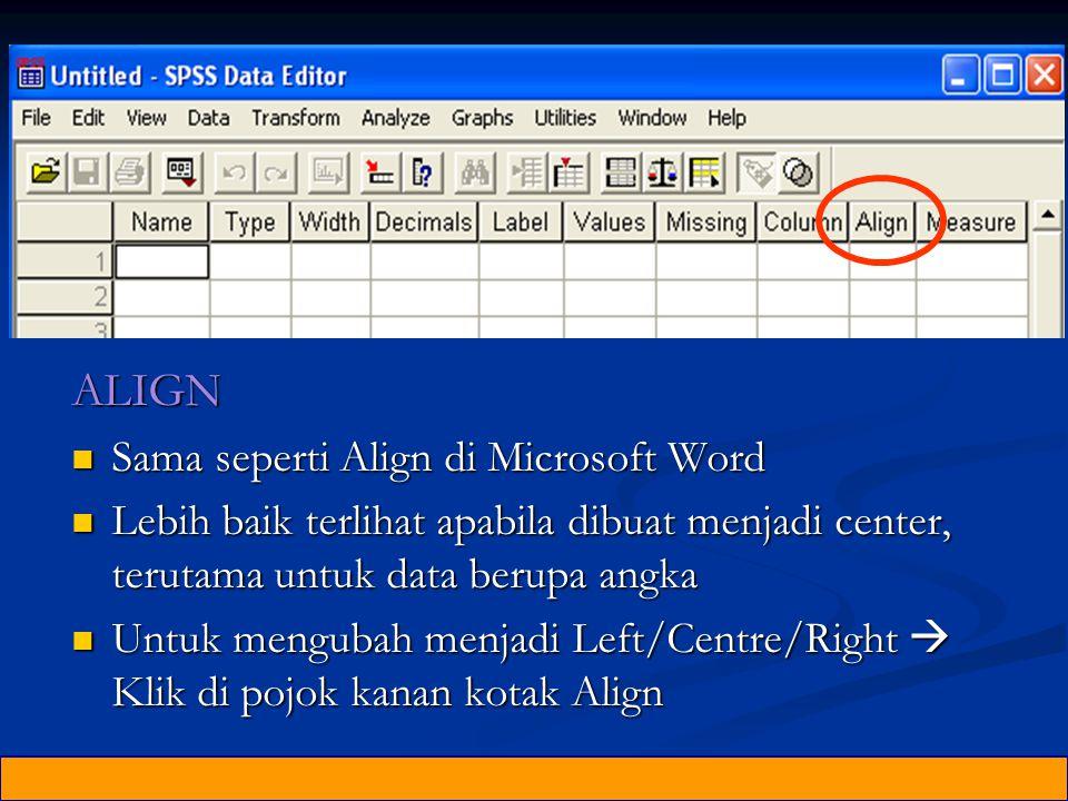 ALIGN Sama seperti Align di Microsoft Word Sama seperti Align di Microsoft Word Lebih baik terlihat apabila dibuat menjadi center, terutama untuk data berupa angka Lebih baik terlihat apabila dibuat menjadi center, terutama untuk data berupa angka Untuk mengubah menjadi Left/Centre/Right  Klik di pojok kanan kotak Align Untuk mengubah menjadi Left/Centre/Right  Klik di pojok kanan kotak Align