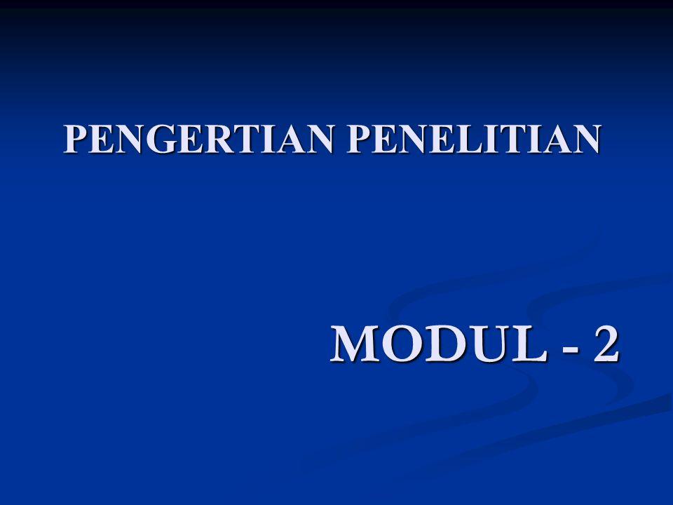 MODUL - 2 PENGERTIAN PENELITIAN