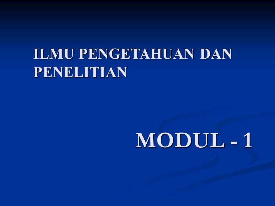 MODUL - 1 ILMU PENGETAHUAN DAN PENELITIAN