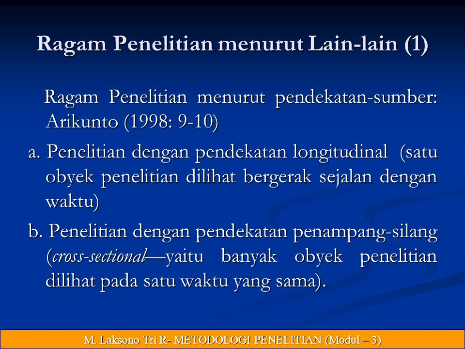 Ragam Penelitian menurut Lain-lain (1) Ragam Penelitian menurut pendekatan-sumber: Arikunto (1998: 9-10) Ragam Penelitian menurut pendekatan-sumber: Arikunto (1998: 9-10) a.