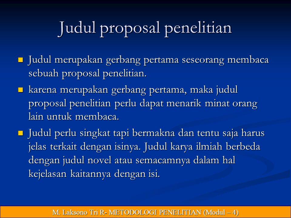 Judul proposal penelitian Judul merupakan gerbang pertama seseorang membaca sebuah proposal penelitian.