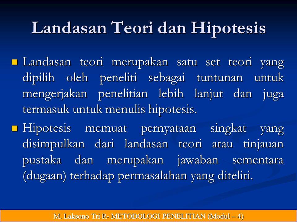 Landasan Teori dan Hipotesis Landasan teori merupakan satu set teori yang dipilih oleh peneliti sebagai tuntunan untuk mengerjakan penelitian lebih lanjut dan juga termasuk untuk menulis hipotesis.