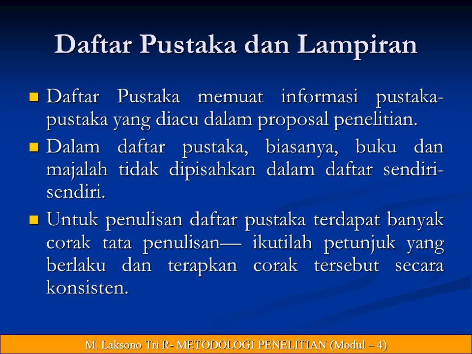 Daftar Pustaka dan Lampiran Daftar Pustaka memuat informasi pustaka- pustaka yang diacu dalam proposal penelitian.