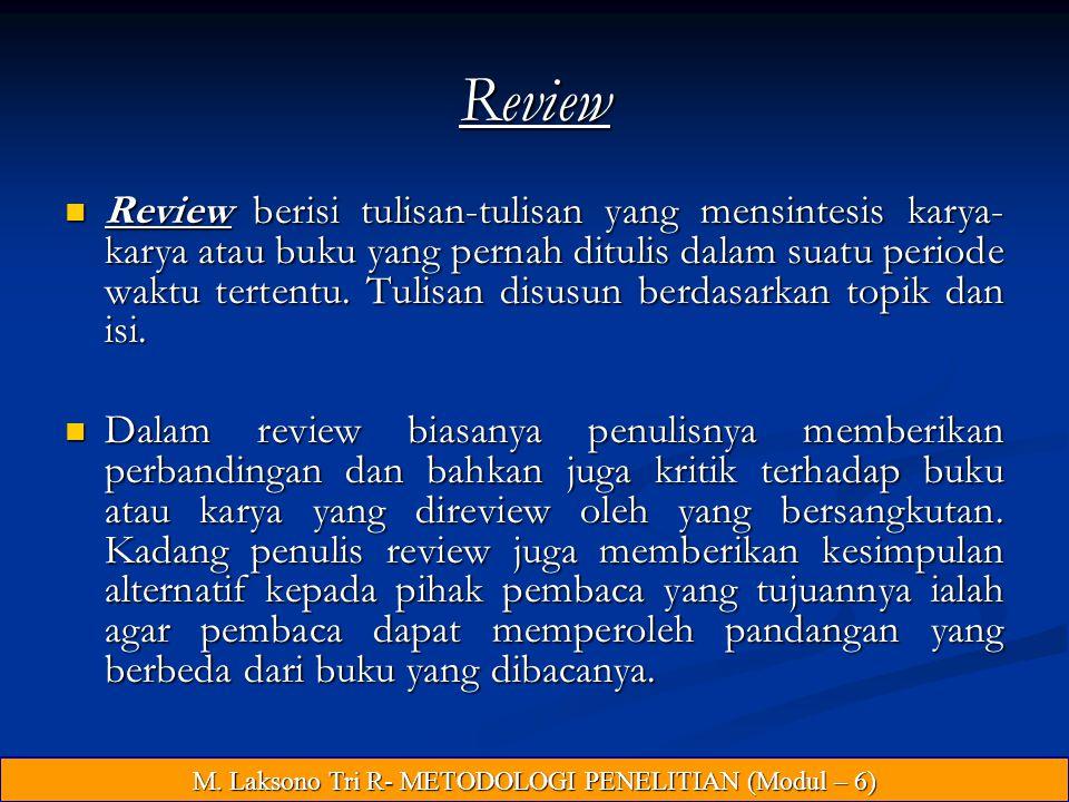 Review Review berisi tulisan-tulisan yang mensintesis karya- karya atau buku yang pernah ditulis dalam suatu periode waktu tertentu.