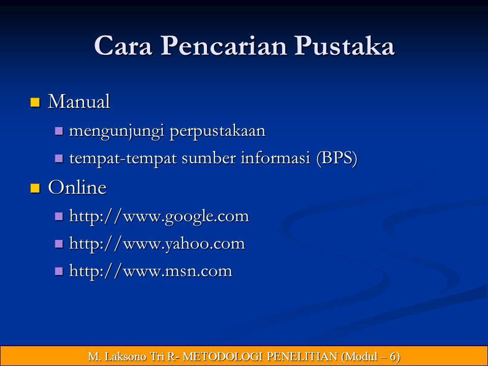 Cara Pencarian Pustaka Manual Manual mengunjungi perpustakaan mengunjungi perpustakaan tempat-tempat sumber informasi (BPS) tempat-tempat sumber informasi (BPS) Online Online http://www.google.com http://www.google.com http://www.yahoo.com http://www.yahoo.com http://www.msn.com http://www.msn.com M.