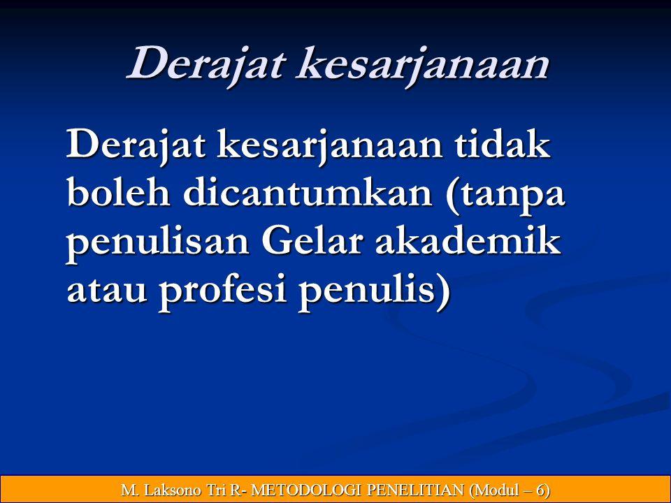 Derajat kesarjanaan Derajat kesarjanaan tidak boleh dicantumkan (tanpa penulisan Gelar akademik atau profesi penulis) M.