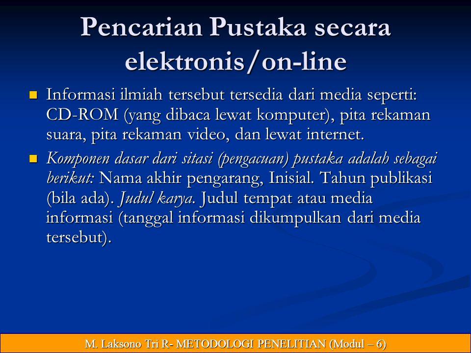 Pencarian Pustaka secara elektronis/on-line Informasi ilmiah tersebut tersedia dari media seperti: CD-ROM (yang dibaca lewat komputer), pita rekaman suara, pita rekaman video, dan lewat internet.