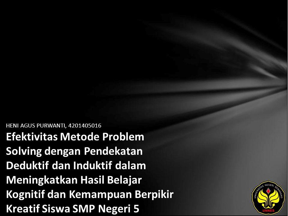 HENI AGUS PURWANTI, 4201405016 Efektivitas Metode Problem Solving dengan Pendekatan Deduktif dan Induktif dalam Meningkatkan Hasil Belajar Kognitif da