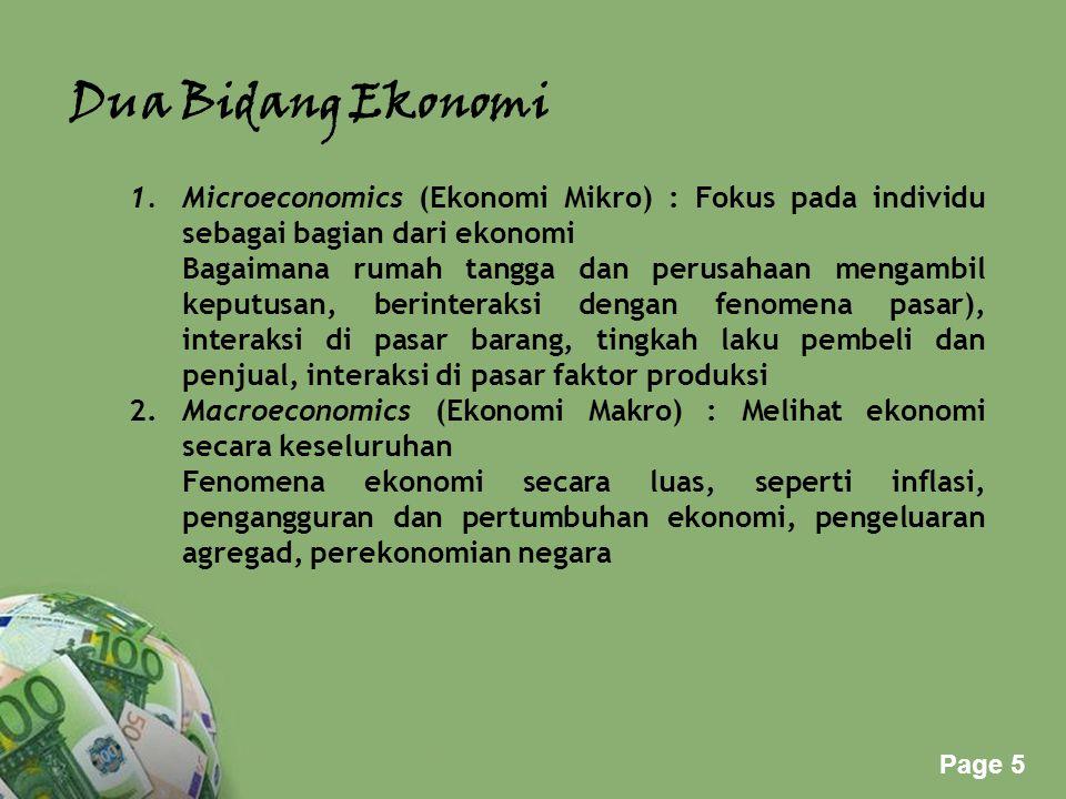 Powerpoint Templates Page 5 Dua Bidang Ekonomi 1.Microeconomics (Ekonomi Mikro) : Fokus pada individu sebagai bagian dari ekonomi Bagaimana rumah tang