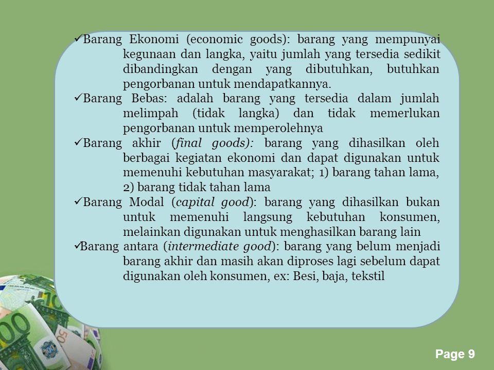 Powerpoint Templates Page 9 Barang Ekonomi (economic goods): barang yang mempunyai kegunaan dan langka, yaitu jumlah yang tersedia sedikit dibandingka