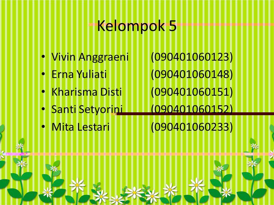 Kelompok 5 Vivin Anggraeni(090401060123) Erna Yuliati(090401060148) Kharisma Disti(090401060151) Santi Setyorini(090401060152) Mita Lestari(0904010602
