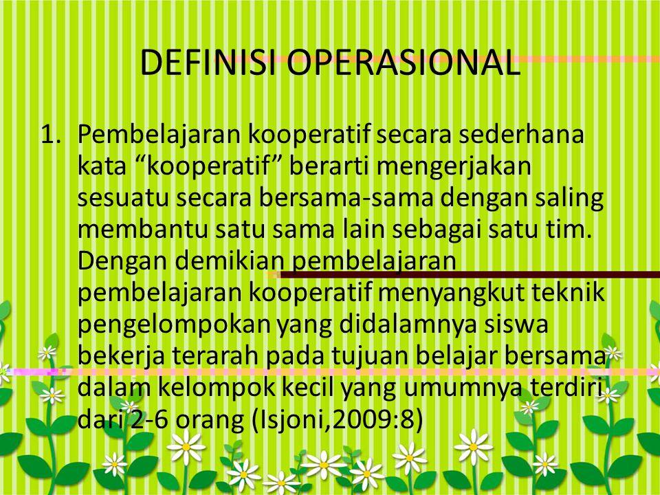 """DEFINISI OPERASIONAL 1.Pembelajaran kooperatif secara sederhana kata """"kooperatif"""" berarti mengerjakan sesuatu secara bersama-sama dengan saling memban"""