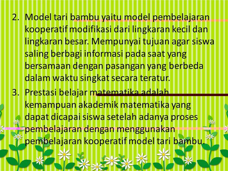 2.Model tari bambu yaitu model pembelajaran kooperatif modifikasi dari lingkaran kecil dan lingkaran besar. Mempunyai tujuan agar siswa saling berbagi