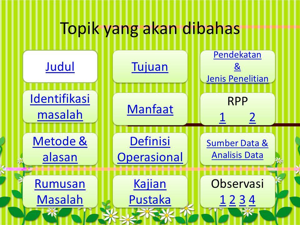 Topik yang akan dibahas Judul Tujuan Observasi 11 2 3 4234 Observasi 11 2 3 4234 Sumber Data & Analisis Data Sumber Data & Analisis Data RPP 11 22 RPP