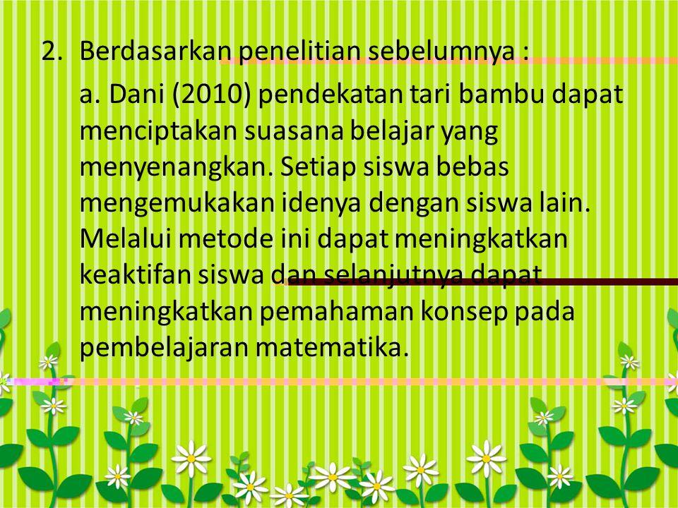 2.Berdasarkan penelitian sebelumnya : a.Dani (2010) pendekatan tari bambu dapat menciptakan suasana belajar yang menyenangkan. Setiap siswa bebas meng