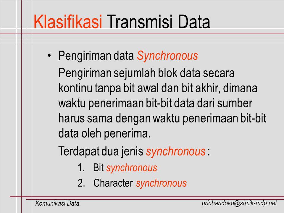priohandoko@stmik-mdp.net Komunikasi Data Pengiriman data Synchronous Pengiriman sejumlah blok data secara kontinu tanpa bit awal dan bit akhir, diman