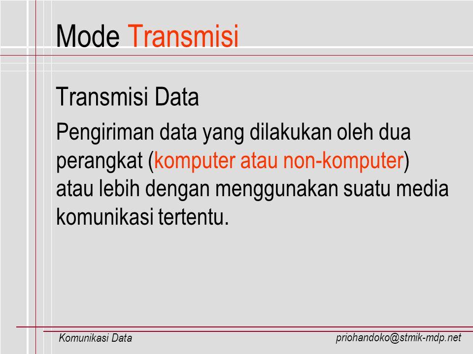 priohandoko@stmik-mdp.net Komunikasi Data Klasifikasi Transmisi Data Untuk dapat lebih menjelaskan mengenai transmisi data, maka transmisi data dapat dikelompokkan ke dalam tiga hal utama : 1.