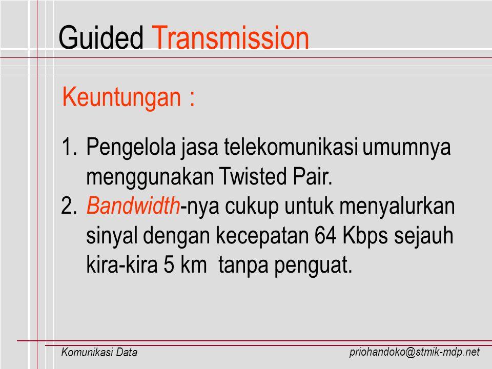 priohandoko@stmik-mdp.net Komunikasi Data 1. Pengelola jasa telekomunikasi umumnya menggunakan Twisted Pair. 2. Bandwidth -nya cukup untuk menyalurkan