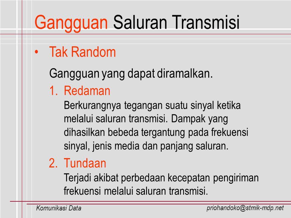 priohandoko@stmik-mdp.net Komunikasi Data Gangguan Saluran Transmisi Tak Random Gangguan yang dapat diramalkan. 1.Redaman Berkurangnya tegangan suatu