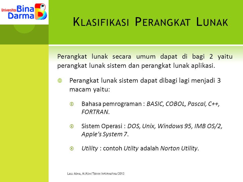 K LASIFIKASI P ERANGKAT L UNAK Perangkat lunak secara umum dapat di bagi 2 yaitu perangkat lunak sistem dan perangkat lunak aplikasi.  Perangkat luna