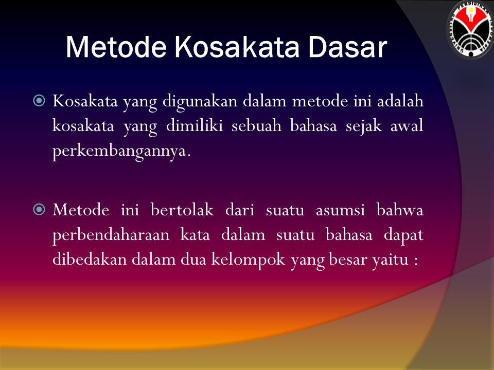 Metode Kosakata Dasar  Kosakata yang digunakan dalam metode ini adalah kosakata yang dimiliki sebuah bahasa sejak awal perkembangannya.  Metode ini