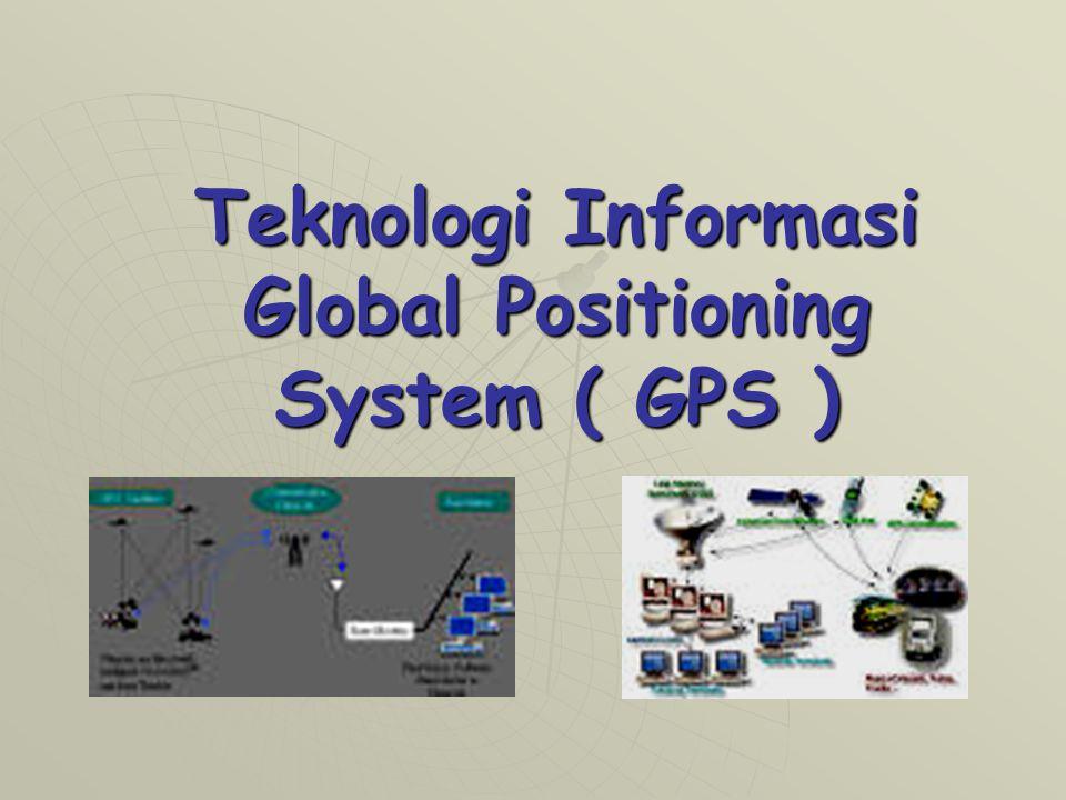 Teknologi Informasi Global Positioning System ( GPS )