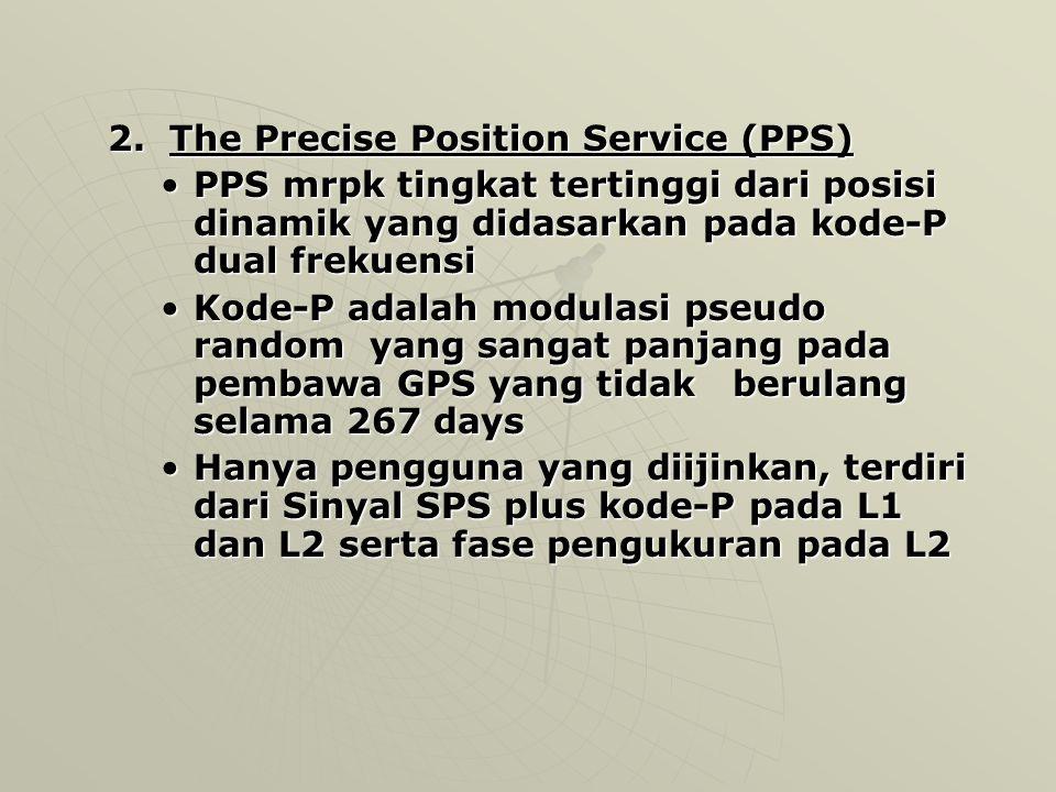 Jenis Layanan GPS Terdiri dari 2 layanan, yaitu SPS dan PPS : 1. The Standard Positioning Service (SPS) SPS- mrpk akurasi posisi yang didasarkan pada