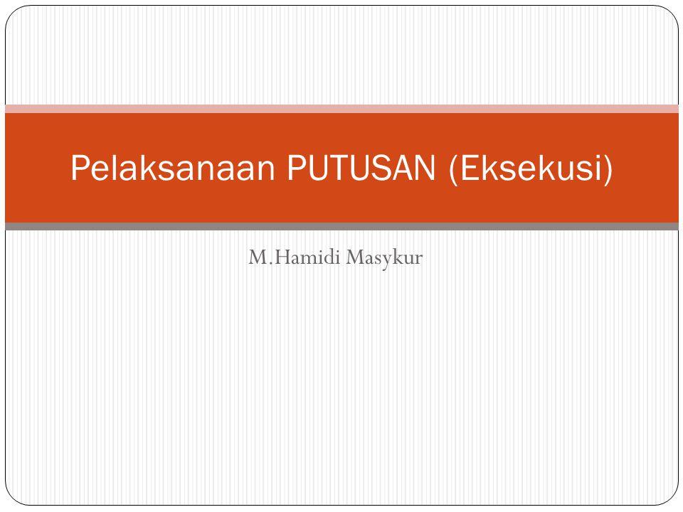 M.Hamidi Masykur Pelaksanaan PUTUSAN (Eksekusi)