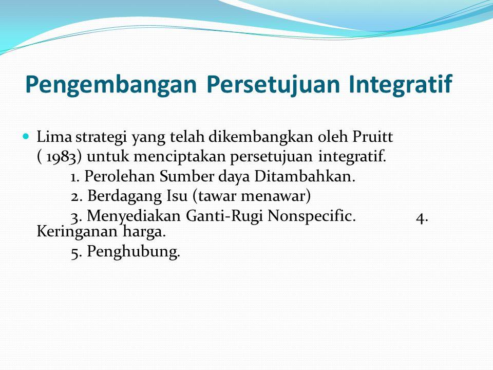 Pengembangan Persetujuan Integratif Lima strategi yang telah dikembangkan oleh Pruitt ( 1983) untuk menciptakan persetujuan integratif.